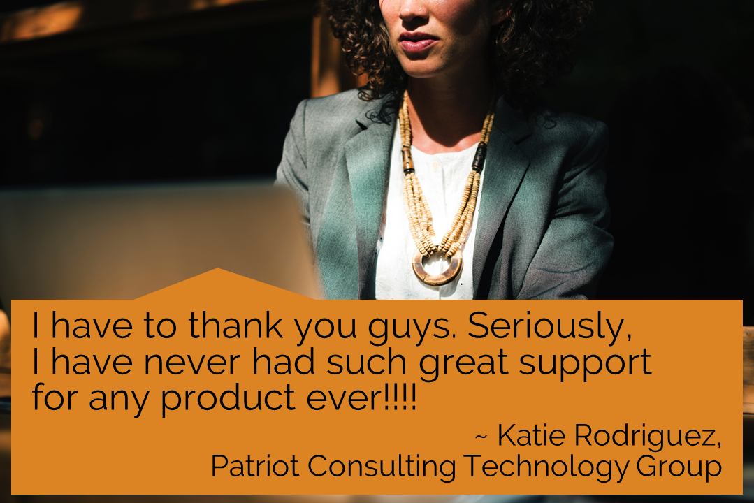 EventBuilder testimonial from Katie Rodriguez, Patriot Consulting Technology Group, :I have to thank you guys. Seriously, I have never had such great support for any product ever!!!!""