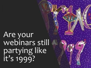 are your webinar programs partying like it's 1999