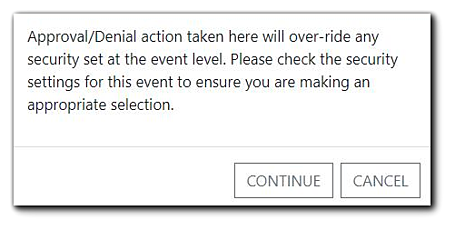 "Screenshot: Warning window with text: ""Approval/Denial action taken here will over-ride any security set at the event level. Please check the security settings for this event to ensure you are making an appropriate selection."""