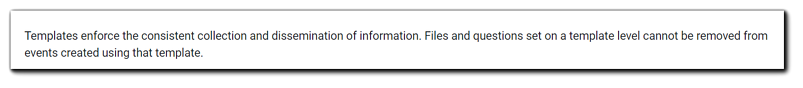 Screenshot: Note on Event Files section. Reads: Templates enforce consistent collection and dissemination of information. Files and questions set on a template level cannot be removed from event creating using that template.
