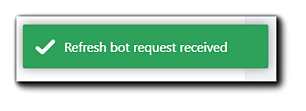 """Screenshot: Green notification with a white checkmark: """"Refresh bot request received."""""""