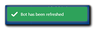 """Screenshot: Green notification with a white checkmark: """"Bot has been refreshed.""""."""""""