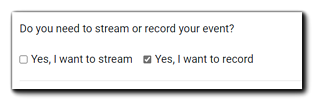 """Screenshot: Stream/Record dialog. Transcript: """"Do you need to stream or record your event? Yes, I want to stream, Yes, I want to record."""""""