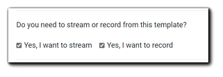 """Screenshot: Stream and/or record dialog. Transcript: """"Do you need to stream or record from this template?"""" Option 1: """"Yes I want to stream."""" Option 2: """"Yes I want to record."""""""