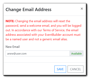 """Screenshot: Account User change email address dialog. Transcript: """"NOTE: Changing the email address will reset the password, send a welcome email, and you will be logged out. In accordance with our Terms of Service, the email address associated with your EventBuilder account must be a named user and not a generic email alias."""""""
