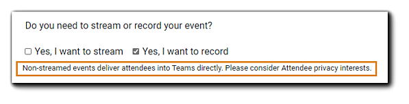"Screenshot: Non-streamed Events privacy consideration alert. Transcript: ""Non-streamed events deliver Attendees into Teams directory. Please consider Attendee privacy interests."""
