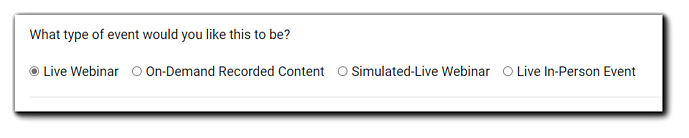 """Screenshot: Event mode selection dialog. """"What type of event would you like this to be?"""" Options: Live Webinar, On-Demand Recorded Content, Simulated-Live Webinar, Live In-Person Event."""