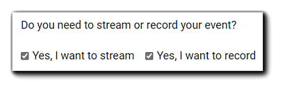 """Screenshot: Streaming/Recording selection dialog. """"Do you need to stream or record your event?"""" Options with a checkbox: """"Yes, I want to stream"""" and """"Yes, I want to record."""""""