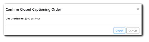 Screenshot: Confirm Closed Captioning Order dialog: Live Captioning $300 per hour.