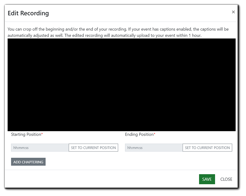 Screenshot: Edit Recording dialog, showing the playback screen, starting position button, ending position button, and the add chaptering button.. Transcript: You can crop off the beginning and/or end of your recording. If your event has captions enabled, the captions will be automatically adjusted as well. The edited recording will automatically upload to your event within 1 hour.