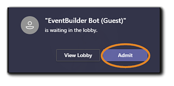 """Screenshot: Teams Lobby Admit Dialog. Transcript: """"EventBuilder Bot (Guest)* is waiting in the lobby."""" The Admit button is highlighted."""