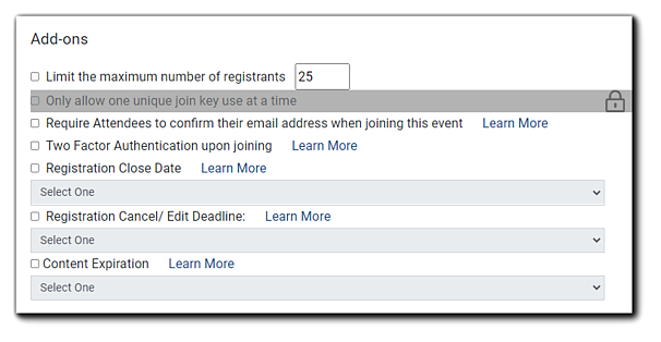 """Screenshot: Add-on options, """"Limit the maximum number of registrants,"""" """"Require Attendees to confirm their email address when joining this event,"""" """"Two Factor Authentication upon joining,"""" """"Registration Close Date,"""" and """"Content Expiration."""""""