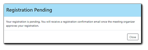"""Screenshot: Registration Pending notification. Transcript: """"Your registration is pending. You will receive a registration confirmation email once the meeting organizer approves your registration."""""""