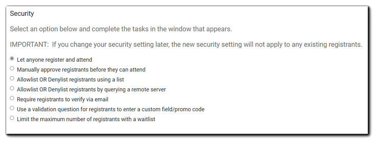 """Screenshot: Security Step options.  (Described in text) Transcript of text on image: """"Select an option below and complete the tasks in the window that appears. IMPORTANT: If you change your security setting later, the new security setting will not apply to any existing registrants."""""""