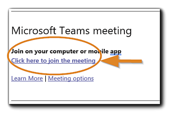 """Screenshot: Microsoft Teams Meeting link information. Transcript: """"Microsoft Teams Meeting. Join on your computer or mobile app. Click here to join the meeting. (hyperlinked, circled with an arrow pointing to it.)) Learn More (hyperlinked) Meeting options (hyperlinked)."""