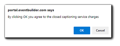 "Screenshot: Closed Captioning service charges confirmation. Transcript: ""By clicking ok you agree to the closed captioning service charges."""