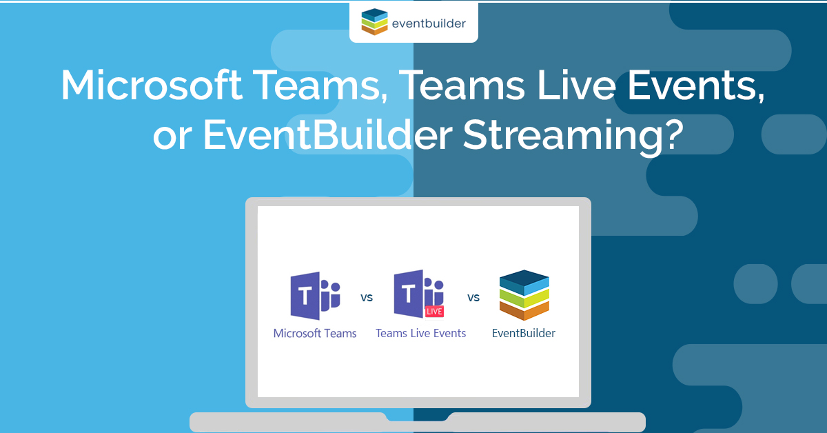 Teams, Teams Live Events, Or EventBuilder Streaming?