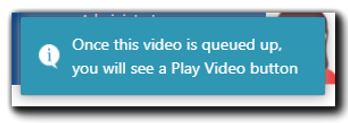 """Screenshot: System notification of video queue progress. Transcript: Once this video is queued up, you will see a Play Video button."""""""