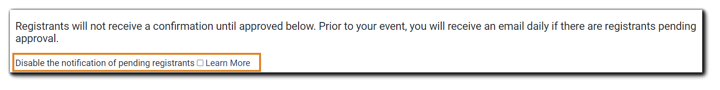 """Screenshot: Transcript: """"Registrants will not receive a confirmation until approved below. Prior to your event, you will receive an email daily if there are registrant pending approval."""" """"Disable the notification of pending registrants."""" with a checkbox is highlighted."""
